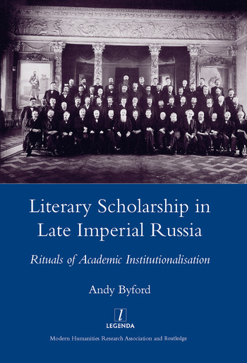 Literary Scholarship in Late Imperial Russia (1870s-1917) Rituals of Academic Institutionalism book cover