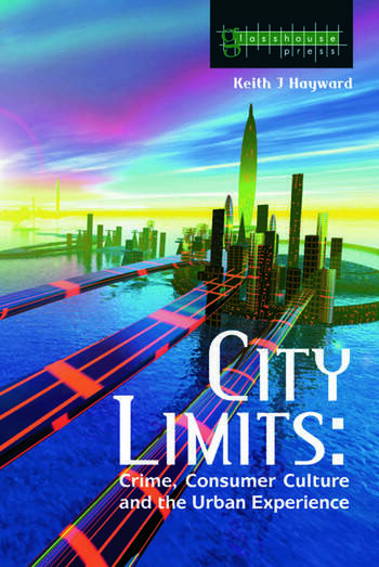 City Limits Crime, Consumer Culture and the Urban Experience book cover