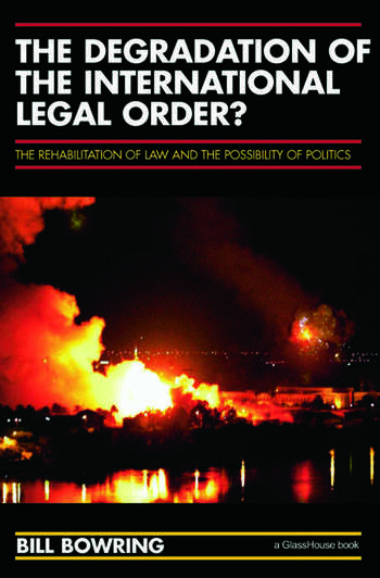 The Degradation of the International Legal Order? The Rehabilitation of Law and the Possibility of Politics book cover