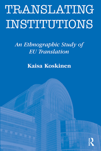 Translating Institutions An Ethnographic Study of EU Translation book cover