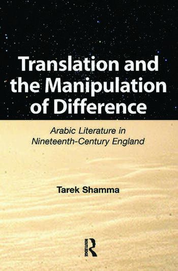 Translation and the Manipulation of Difference Arabic Literature in Nineteenth-Century England book cover