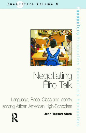Negotiating Elite Talk Language, Race, Class and Identity Among African American High Schoolers book cover