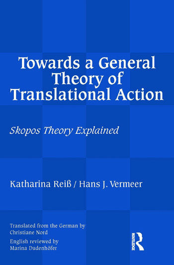 Towards a General Theory of Translational Action Skopos Theory Explained book cover
