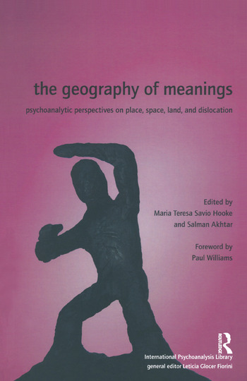 The Geography of Meanings Psychoanalytic Perspectives on Place, Space, Land, and Dislocation book cover
