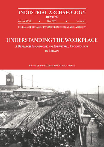 Understanding the Workplace: A Research Framework for Industrial Archaeology in Britain: 2005 A Research Framework for Industrial Archaeology in Britain book cover