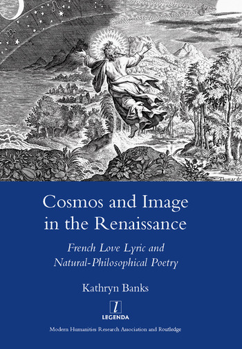 Cosmos and Image in the Renaissance French Love Lyric and Natural-philosophical Poetry book cover