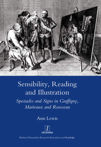 Sensibility, Reading and Illustration Spectacles and Signs in Graffigny, Marivaux and Rousseau book cover