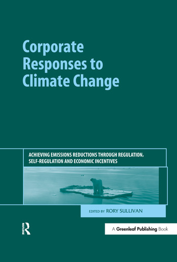 Corporate Responses to Climate Change Achieving Emissions Reductions through Regulation, Self-regulation and Economic Incentives book cover