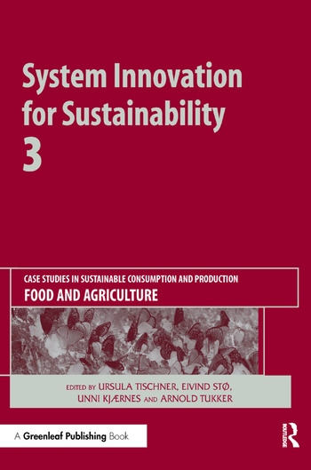 System Innovation for Sustainability 3 Case Studies in Sustainable Consumption and Production — Food and Agriculture book cover