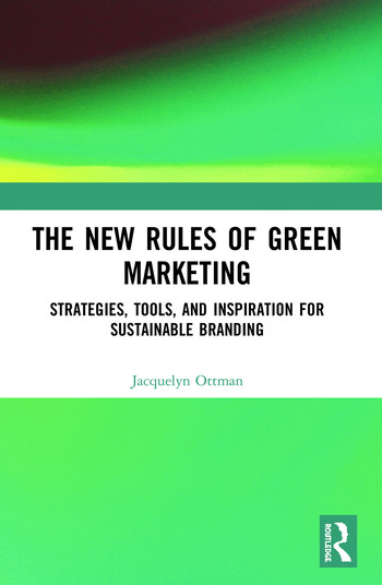 The New Rules of Green Marketing Strategies, Tools, and Inspiration for Sustainable Branding book cover