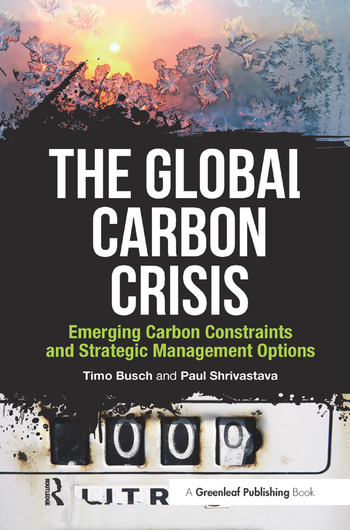 The Global Carbon Crisis Emerging Carbon Constraints and Strategic Management Options book cover