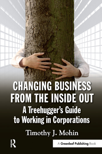 Changing Business from the Inside Out A Treehugger's Guide to Working in Corporations book cover