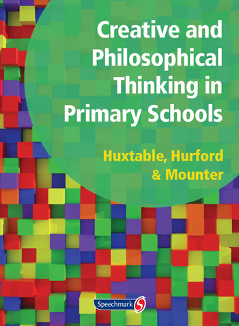 Creative and Philosophical Thinking in Primary School Developing Creative and Philosophical Thinking in the Everyday Classroom book cover