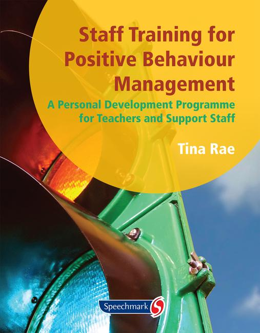 Staff Training for Positive Behaviour Management A Personal Development Programme for Teachers and Support Staff book cover