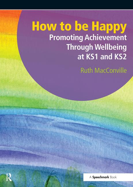How to be Happy Promoting Achievement Through Wellbeing at KS1 and KS2 book cover