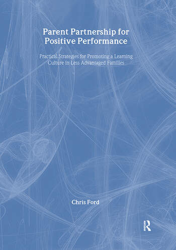 Parent Partnership for Positive Performance Practical Strategies for Promoting a Learning Culture in Less Advantaged Families book cover