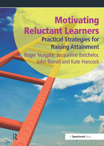 Motivating Reluctant Learners Practical Strategies for Raising Attainment book cover