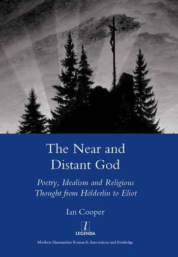 The Near and Distant God Poetry, Idealism and Religious Thought from Holderlin to Eliot book cover