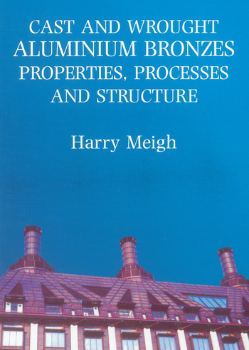 Cast and Wrought Aluminium Bronzes Properties, Processes and Structure book cover