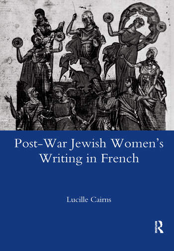 Post-war Jewish Women's Writing in French Juives Francaises Ou Francaises Juives? book cover