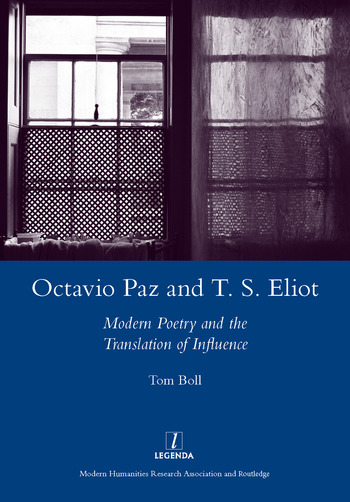 Octavio Paz and T. S. Eliot Modern Poetry and the Translation of Influence book cover