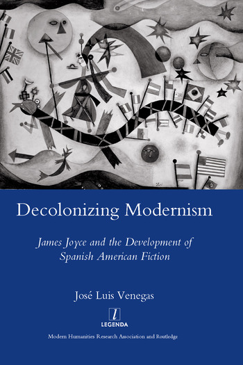 Decolonizing Modernism James Joyce and the Development of Spanish American Fiction book cover