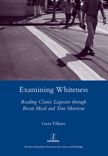 Examining Whiteness Reading Clarice Lispector Through Bessie Head and Toni Morrison book cover
