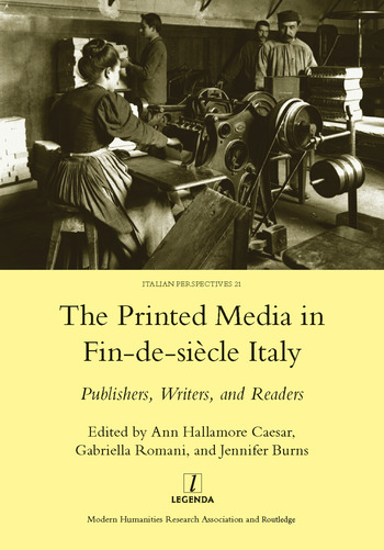 Printed Media in Fin-de-siecle Italy Publishers, Writers, and Readers book cover