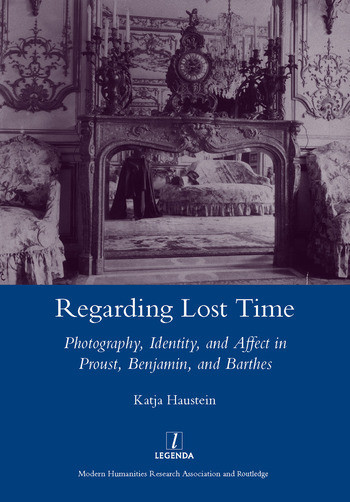 Regarding Lost Time Photography, Identity and Affect in Proust, Benjamin, and Barthes book cover