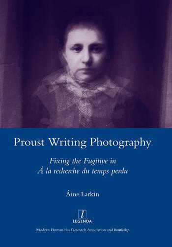 Proust Writing Photography Fixing the Fugitive in A La Recherche Du Temps Perdu book cover