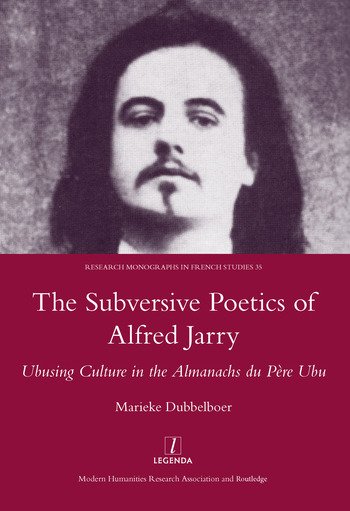 The Subversive Poetics of Alfred Jarry Ubusing Culture in the Almanachs Du Pere Ubu book cover