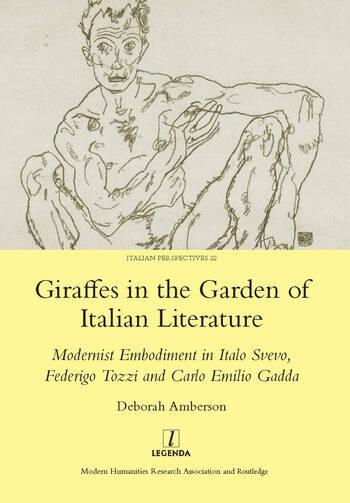 Giraffes in the Garden of Italian Literature Modernist Embodiment in Italo Svevo, Federigo Tozzi and Carlo Emilio Gadda book cover