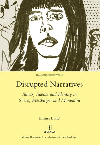 Disrupted Narratives Illness, Silence and Identity in Svevo, Pressburger and Morandini book cover