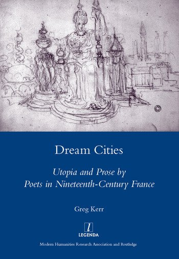 Dream Cities Utopia and Prose by Poets in Nineteenth-century France book cover