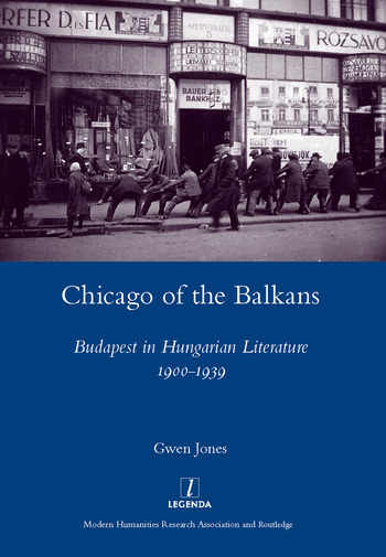 Chicago of the Balkans Budapest in Hungarian Literature 1900-1939 book cover