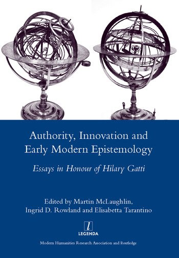 Authority, Innovation and Early Modern Epistemology Essays in Honour of Hilary Gatti book cover