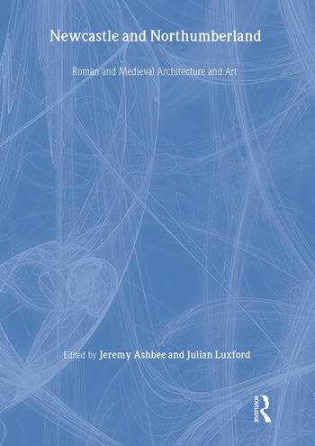 Newcastle and Northumberland Roman and Medieval Architecture and Art book cover