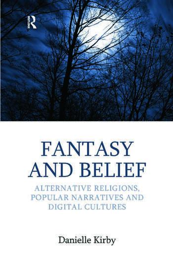 Fantasy and Belief Alternative Religions, Popular Narratives, and Digital Cultures book cover