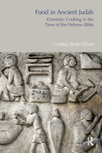 Food in Ancient Judah Domestic Cooking in the Time of the Hebrew Bible book cover
