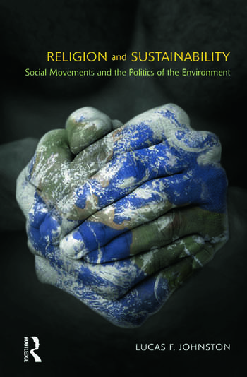 Religion and Sustainability Social Movements and the Politics of the Environment book cover