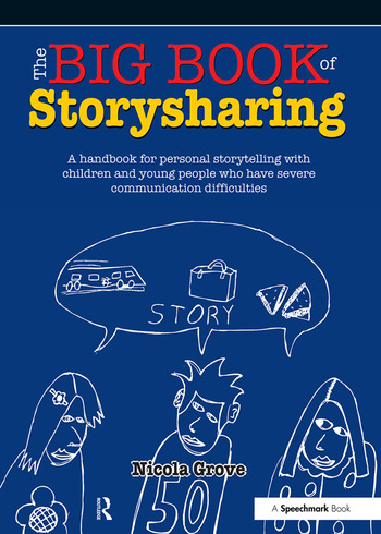 The Big Book of Storysharing A Handbook for Personal Storytelling with Children and Young People Who Have Severe Communication Difficulties book cover