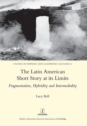 The Latin American Short Story at its Limits Fragmentation, Hybridity and Intermediality book cover