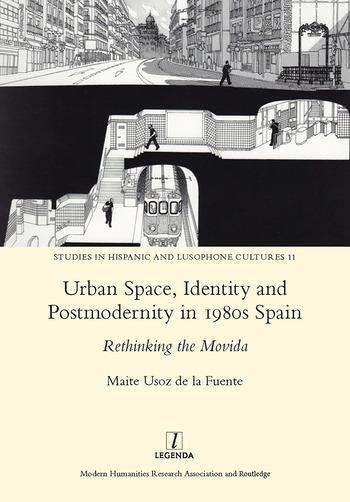 Urban Space, Identity and Postmodernity in 1980s Spain Rethinking the Movida book cover