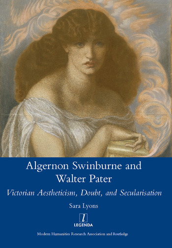 Algernon Swinburne and Walter Pater Victorian Aestheticism, Doubt and Secularisation book cover