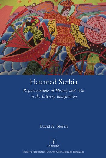 Haunted Serbia Representations of History and War in the Literary Imagination book cover
