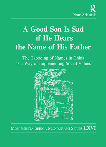 Good Son is Sad If He Hears the Name of His Father The Tabooing of Names in China as a Way of Implementing Social Values book cover