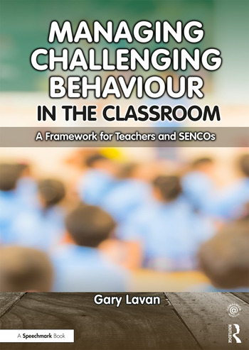 Managing Challenging Behaviour in the Classroom A Framework for Teachers and SENCOs book cover