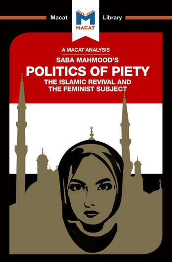 An Analysis of Saba Mahmood's Politics of Piety The Islamic Revival and the Feminist Subject book cover