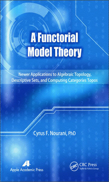 A Functorial Model Theory Newer Applications to Algebraic Topology, Descriptive Sets, and Computing Categories Topos book cover