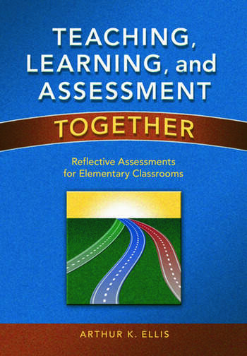 Teaching, Learning, and Assessment Together Reflective Assessments for Elementary Classrooms book cover